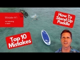 Top 10 SUP Beginner Mistakes- How (not to) Stand Up Paddleboard